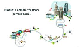 Copy of Bloque II Cambio técnico y cambio social