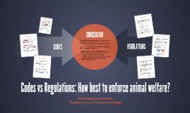 Codes vs Regulations: How best to enforce animal welfare?