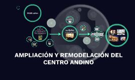 AMPLIACIÓN Y REMODELACIÓN DEL CENTRO ANDINO