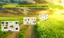 Copy of LET'S BEGIN  TO OUR JOURNEY TO TURKEY! :)