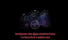 Copy of Investigaciones sobre algunos mecanismos básicos en el desarrollo de la conducta social