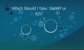 Which Should I Take: SMART or IQS?