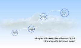 La Propiedad Intelectual en el Entorno Digital: ¿Una protecc