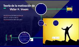 Teoría de la motivación de Victor H. Vroom