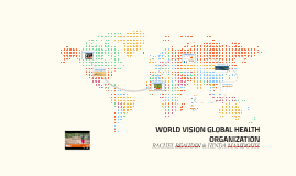 WORLD VISION GLOBAL HEALTH ORGANIZATION