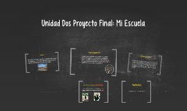 Unidad Dos Proyecto Final: Mi Escuela