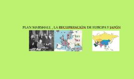 Copy of PLAN MARSHALL , LA RECUPERACIÓN DE EUROPA Y JAPÓN