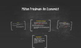Milton Friedman: An Economist