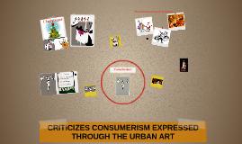 Criticizes consumerism expressed to the urban art