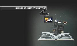 Jason as a husband/father/man