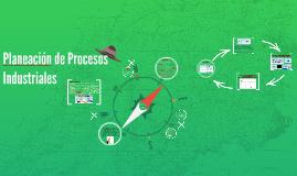 Planeación de Procesos Industriales