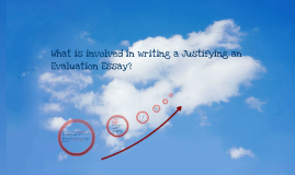 Justifying an evaluation essay