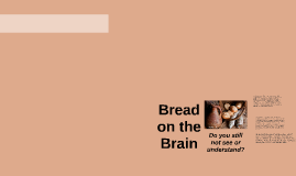 Bread on the Brain
