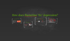 "How does fluoxetine ""fix"" depression?"