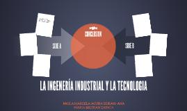 LA INGENERÍA INDUSTRIAL Y LA TECNOLOGIA