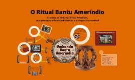 Copy of O Ritual Bantu Ameríndio
