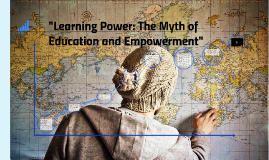 """""""Learning Power: The Myth of Education and Empowerment"""""""
