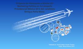 Proyecto dePlaneaciónyDiseñodelMarketingPolíticoenlaCampañaPresidencialMéxico2012delcandidatoEnriquePeña