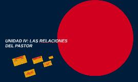 Copy of UNIDAD IV: LAS RELACIONES DEL PASTOR