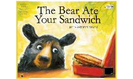 Copy of The Bear Ate Your Sandwich