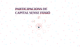 Copy of PARTICIPACIONS DE CAPITAL SENSE FUSIÓ