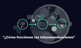 """""""¿Cómo funcionan las telecomunicaciones"""""""