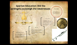 did the strengths of spartan education outweigh the weaknesses The main focus for comparing athens and sparta is the education boys: knowledge of a city-state in terms of its strengths and weaknesses.
