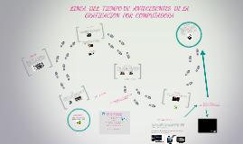 Copy of linea  del tiempo : Antecedentes  de  la  Graficacion  por  Computadora.