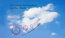 Old Comedy, Aristophanes, and The Clouds