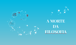 Copy of A MORTE DA FILOSOFIA