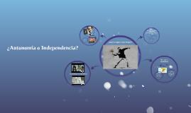 ¿Autonomía o Independencia??