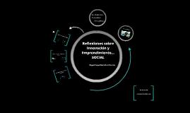 Copia de Reflexiones sobre Innovación y Emprendimiento...SOCIAL