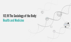 112.19 The Sociology of the Body: Health and Medicine