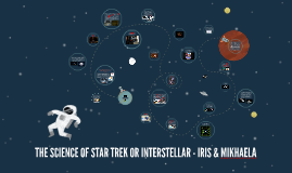 THE SCIENCE OF STAR TREK OR INTERSTELLAR - IRIS & MIKHAELA