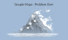 Google Maps App- Problem flow