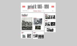 period 6: 1865 - 1898
