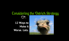 Considering the Ostrich Strategy