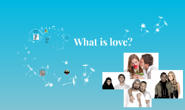 Copy of What is love?