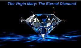 Mary: the Eternal Diamond