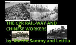 the cpr rail-way and chinese workers