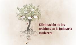 Copy of Eliminación de los residuos en la industria maderera