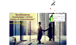 Bootstrapping, Fundraising e M&A - Founder Institute - 03/10/18