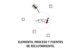 ELEMENTO, PROCESO Y FUENTES DE RECLUTAMIENTO.