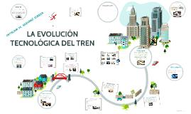 Copy of LA EVOLUCIÓN TECNOLÓGICA DEL TREN