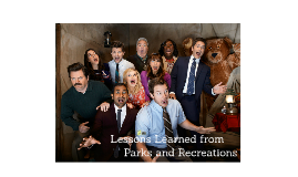 Lessons Learned from Parks and Recreations
