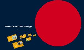 Worms Eat Garbage