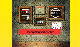 Have a great experience