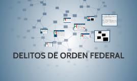DELITOS DE ORDEN FEDERAL
