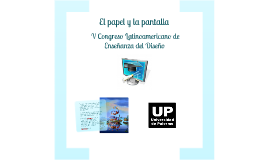 El papel y la pantalla | V Congreso Latinoamericano de Enseñanza de la Universidad de Palermo