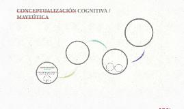 CONCEPTUALIZACIÓN COGNITIVA / MAYEÚTICA